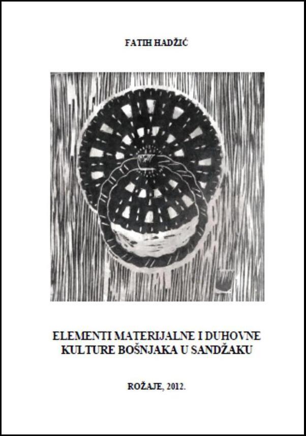 ''Elementi materijalne i duhovne kulture Bošnjaka u Sandžaku'', F. Hadžić. Format B5, broj strana 400, tvrdi povez, tiraž 500.
