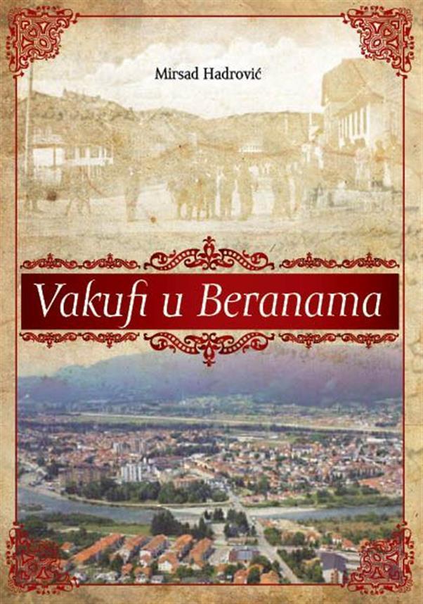 Vakufi u Beranama. Format A5, Mirsad Hadrović; broj strana 130, kolor, mehki povez, tiraž 1000.