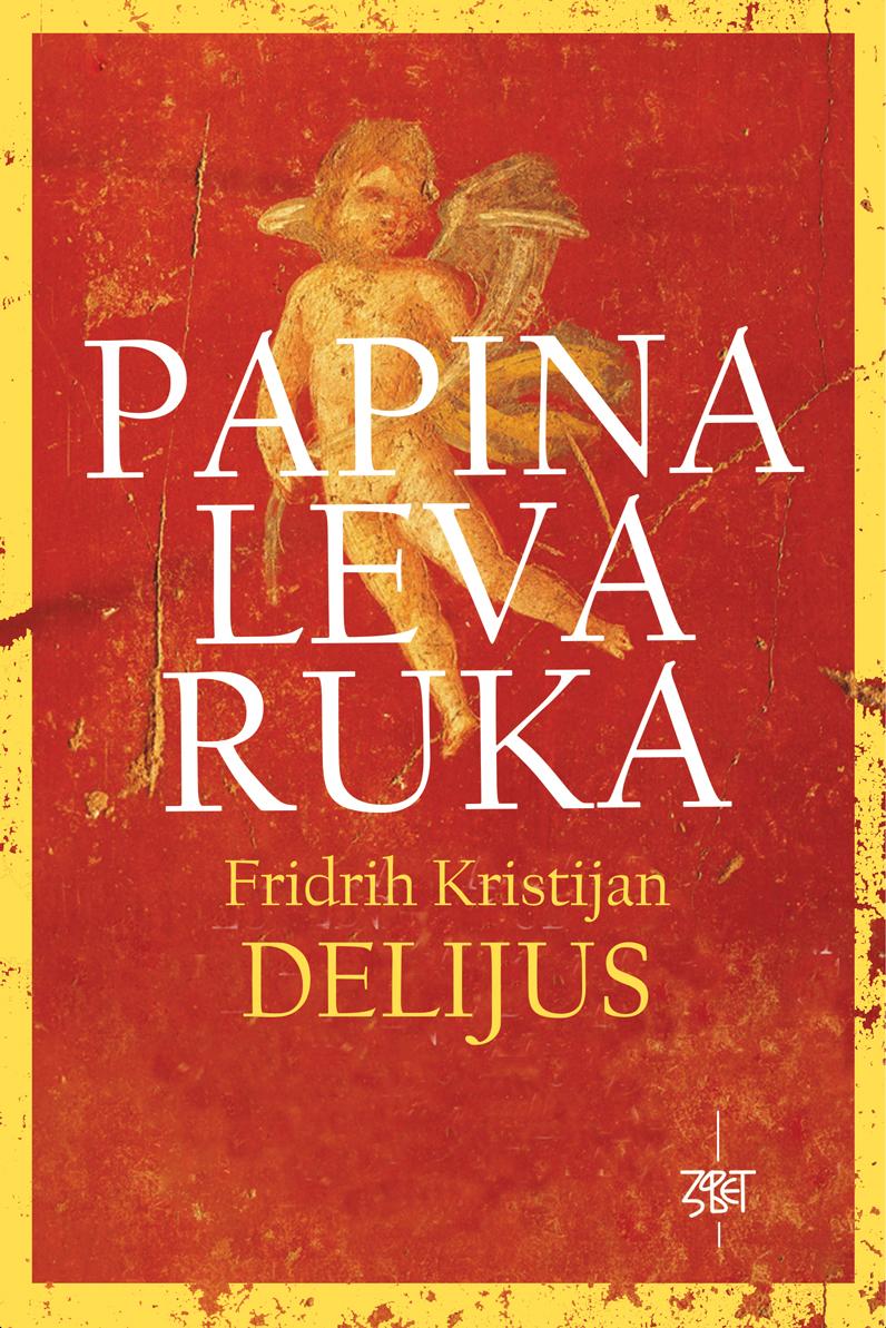 Fridrih Kristijan Delijus: PAPINA LEVA RUKA